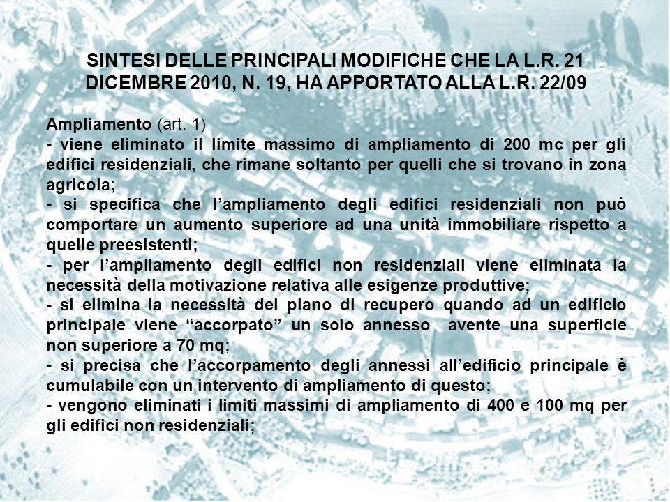 SINTESI DELLE PRINCIPALI MODIFICHE CHE LA L.R. 21 DICEMBRE 2010, N. 19, HA APPORTATO ALLA L.R. 22/09 Ampliamento (art. 1) - viene eliminato il limite