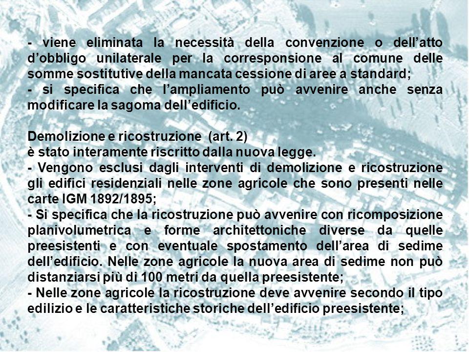 - viene eliminata la necessità della convenzione o dell'atto d'obbligo unilaterale per la corresponsione al comune delle somme sostitutive della manca