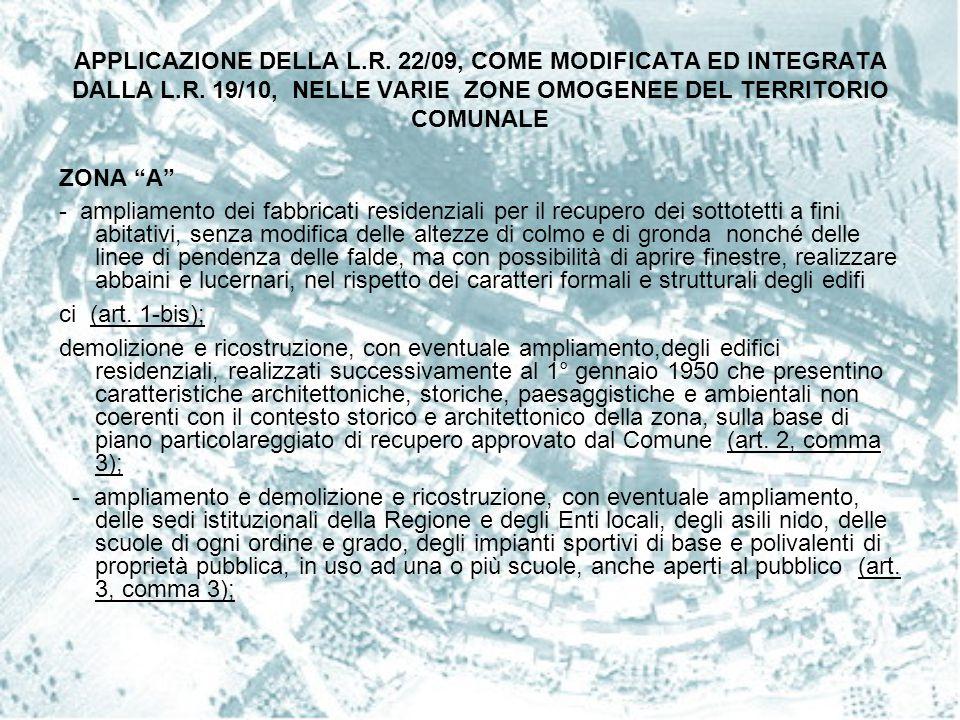 """APPLICAZIONE DELLA L.R. 22/09, COME MODIFICATA ED INTEGRATA DALLA L.R. 19/10, NELLE VARIE ZONE OMOGENEE DEL TERRITORIO COMUNALE ZONA """"A"""" - ampliamento"""