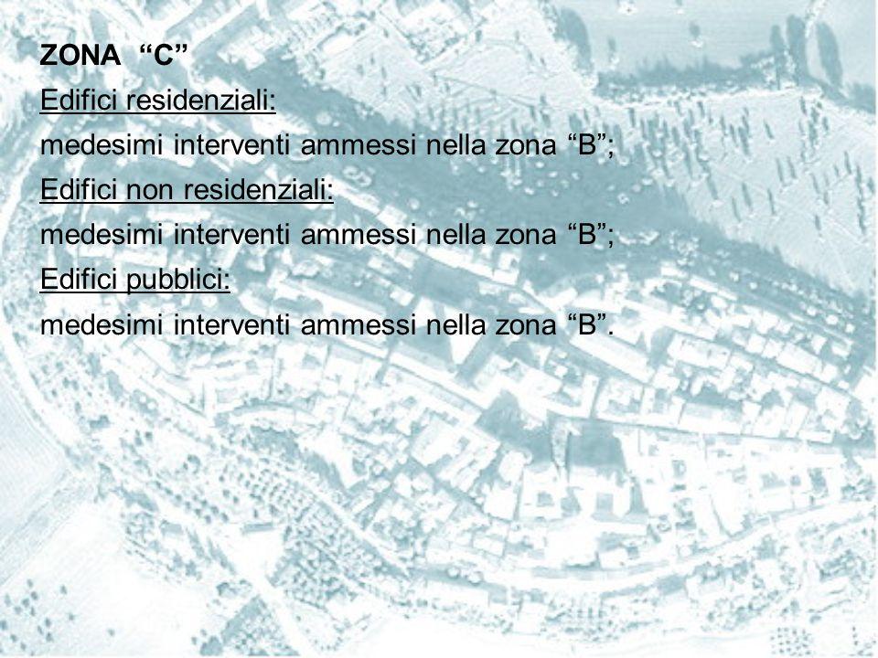 "ZONA ""C"" Edifici residenziali: medesimi interventi ammessi nella zona ""B""; Edifici non residenziali: medesimi interventi ammessi nella zona ""B""; Edifi"