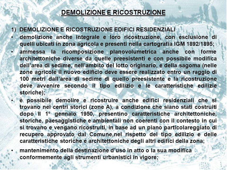 DEMOLIZIONE E RICOSTRUZIONE 1) DEMOLIZIONE E RICOSTRUZIONE EDIFICI RESIDENZIALI demolizione anche integrale e loro ricostruzione, con esclusione di qu