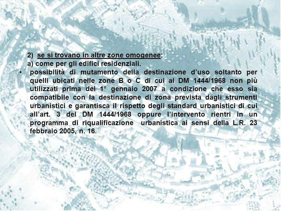 2) se si trovano in altre zone omogenee: a) come per gli edifici residenziali. possibilità di mutamento della destinazione d'uso soltanto per quelli u