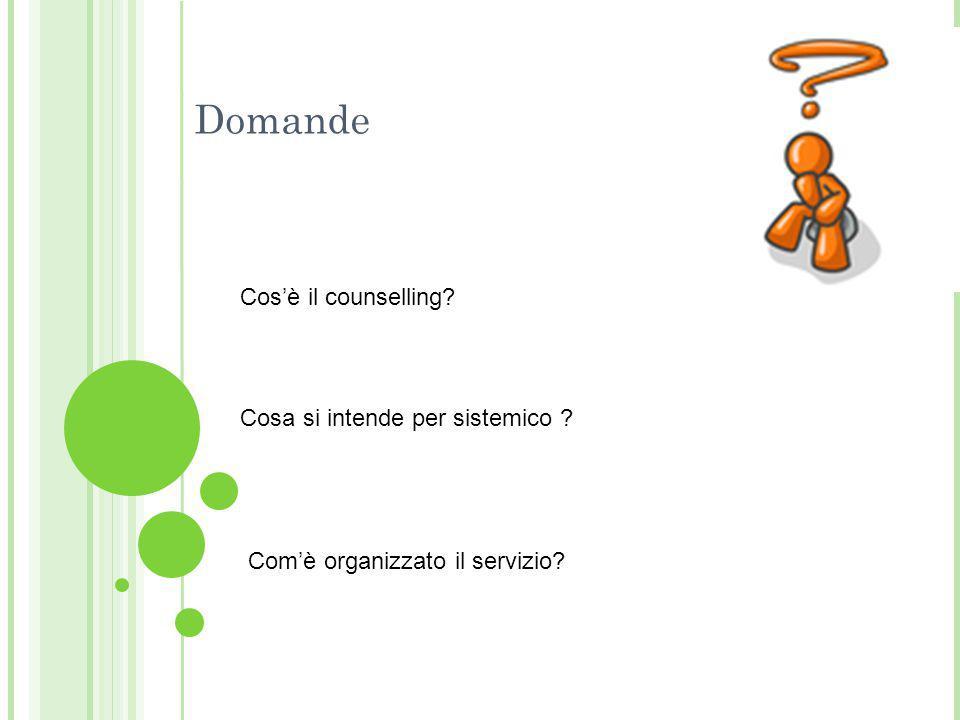 Com'è organizzato il servizio? Domande Cosa si intende per sistemico ? Cos'è il counselling?