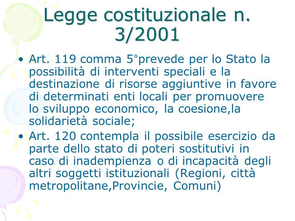 Legge costituzionale n. 3/2001 Art. 119 comma 5°prevede per lo Stato la possibilità di interventi speciali e la destinazione di risorse aggiuntive in
