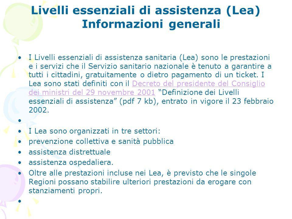 Livelli essenziali di assistenza (Lea) Informazioni generali I Livelli essenziali di assistenza sanitaria (Lea) sono le prestazioni e i servizi che il