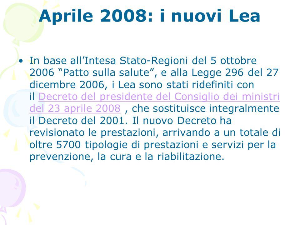 """Aprile 2008: i nuovi Lea In base all'Intesa Stato-Regioni del 5 ottobre 2006 """"Patto sulla salute"""", e alla Legge 296 del 27 dicembre 2006, i Lea sono s"""