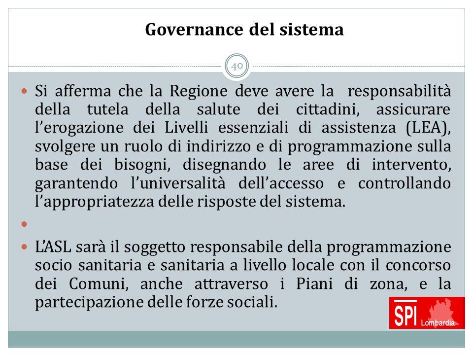 40 Governance del sistema Si afferma che la Regione deve avere la responsabilità della tutela della salute dei cittadini, assicurare l'erogazione dei