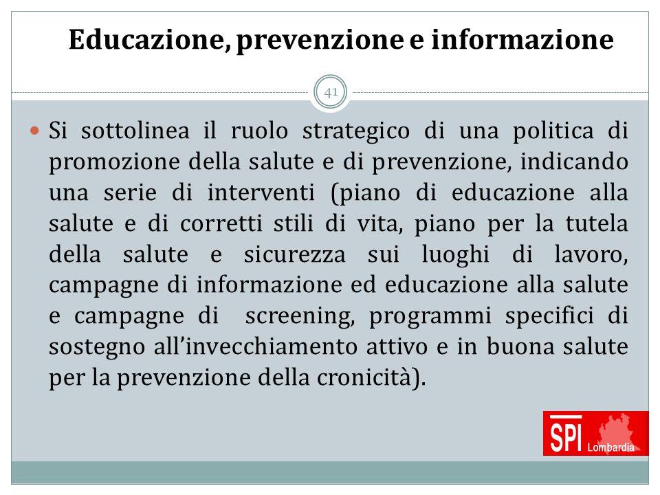 41 Educazione, prevenzione e informazione Si sottolinea il ruolo strategico di una politica di promozione della salute e di prevenzione, indicando una