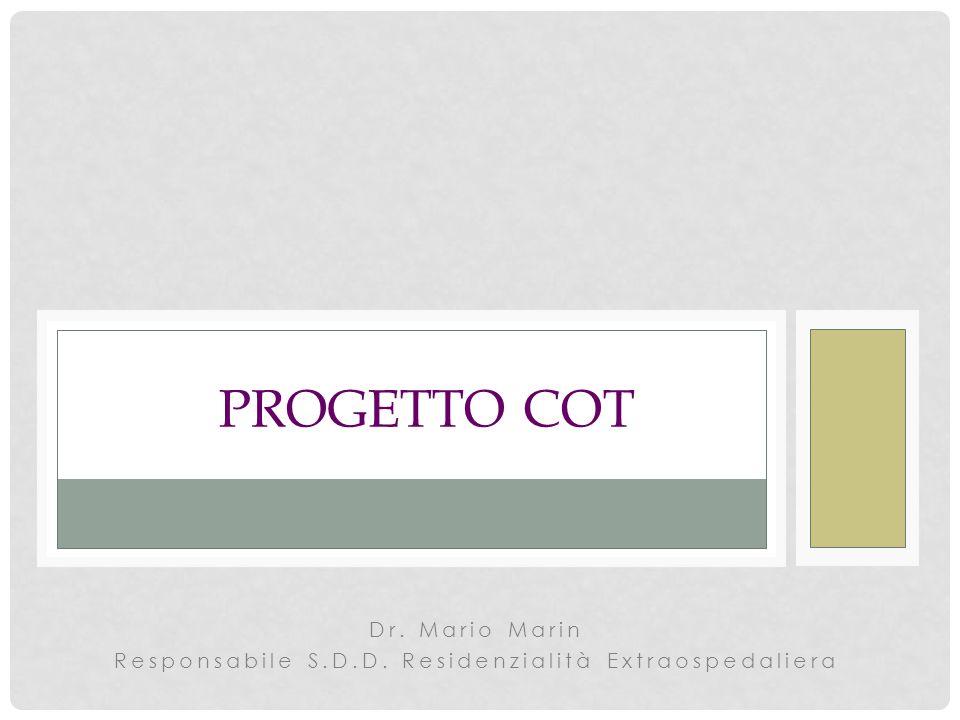 Dr. Mario Marin Responsabile S.D.D. Residenzialità Extraospedaliera PROGETTO COT