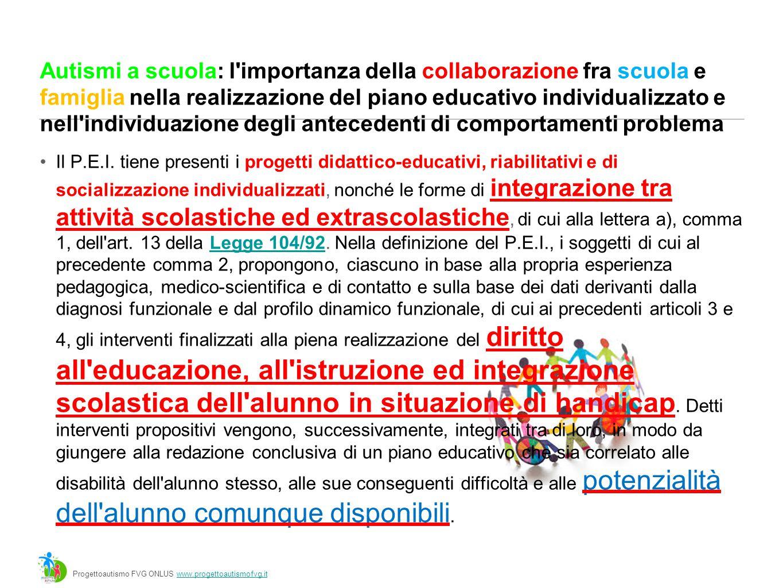 Autismi a scuola: l importanza della collaborazione fra scuola e famiglia nella realizzazione del piano educativo individualizzato e nell individuazione degli antecedenti di comportamenti problema Il P.E.I.