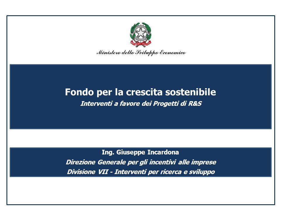 Fondo per la crescita sostenibile Interventi a favore dei Progetti di R&S Ing. Giuseppe Incardona Direzione Generale per gli incentivi alle imprese Di