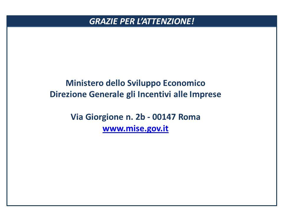 GRAZIE PER L'ATTENZIONE! Ministero dello Sviluppo Economico Direzione Generale gli Incentivi alle Imprese Via Giorgione n. 2b - 00147 Roma www.mise.go