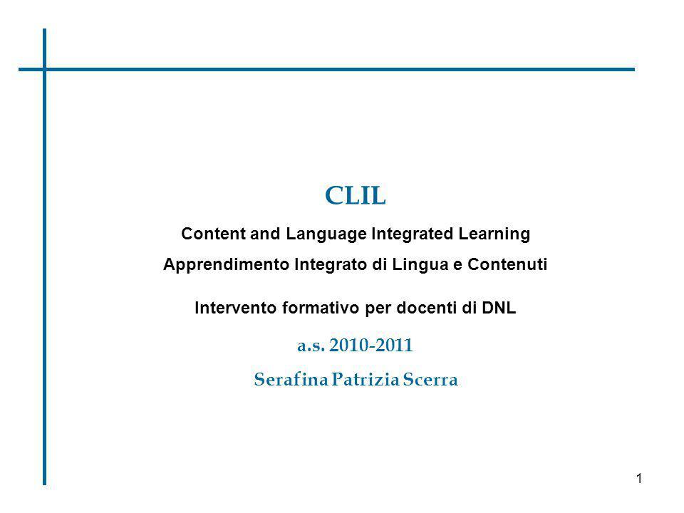CLIL Content and Language Integrated Learning Apprendimento Integrato di Lingua e Contenuti Intervento formativo per docenti di DNL a.s. 2010-2011 Ser