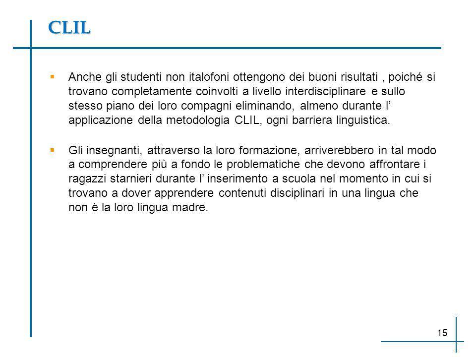 CLIL  Anche gli studenti non italofoni ottengono dei buoni risultati, poiché si trovano completamente coinvolti a livello interdisciplinare e sullo s