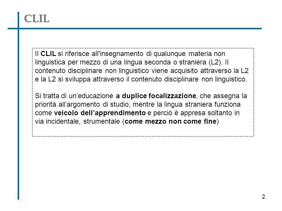 CLIL Il CLIL si riferisce all'insegnamento di qualunque materia non linguistica per mezzo di una lingua seconda o straniera (L2). Il contenuto discipl
