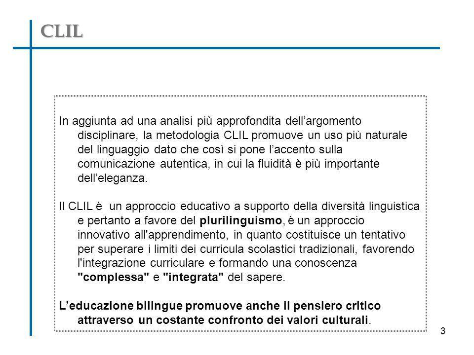 CLIL In aggiunta ad una analisi più approfondita dell'argomento disciplinare, la metodologia CLIL promuove un uso più naturale del linguaggio dato che