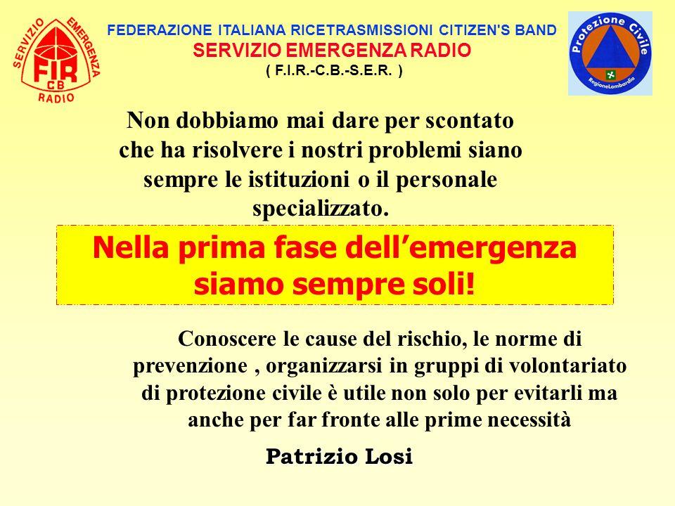 FEDERAZIONE ITALIANA RICETRASMISSIONI CITIZEN'S BAND SERVIZIO EMERGENZA RADIO ( F.I.R.-C.B.-S.E.R. ) Non dobbiamo mai dare per scontato che ha risolve