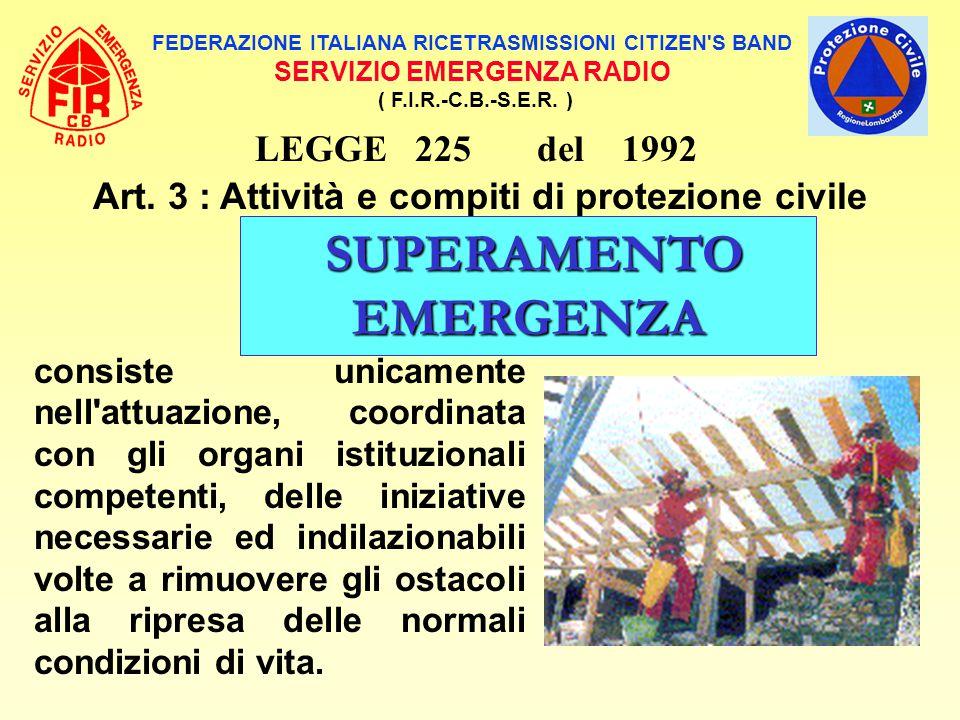 FEDERAZIONE ITALIANA RICETRASMISSIONI CITIZEN'S BAND SERVIZIO EMERGENZA RADIO ( F.I.R.-C.B.-S.E.R. ) LEGGE 225 del 1992 Art. 3 : Attività e compiti di