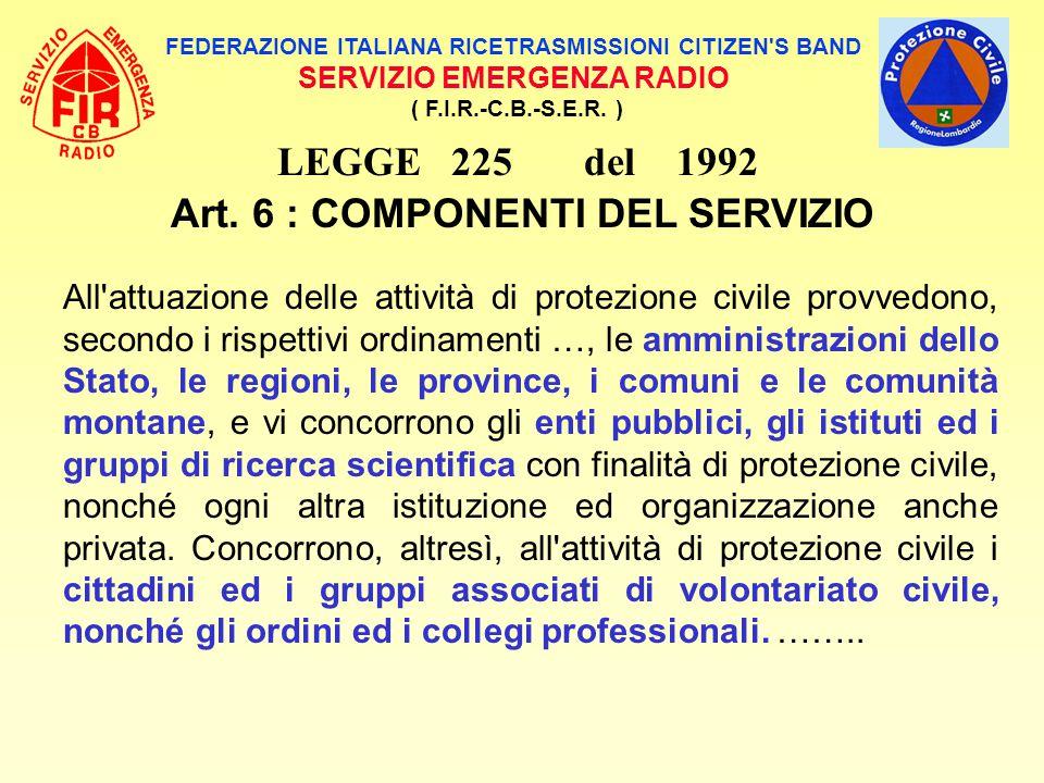 FEDERAZIONE ITALIANA RICETRASMISSIONI CITIZEN'S BAND SERVIZIO EMERGENZA RADIO ( F.I.R.-C.B.-S.E.R. ) LEGGE 225 del 1992 Art. 6 : COMPONENTI DEL SERVIZ