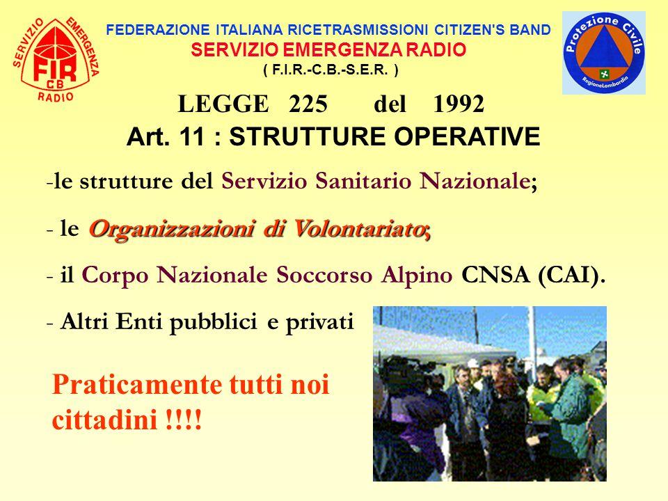 FEDERAZIONE ITALIANA RICETRASMISSIONI CITIZEN'S BAND SERVIZIO EMERGENZA RADIO ( F.I.R.-C.B.-S.E.R. ) LEGGE 225 del 1992 Art. 11 : STRUTTURE OPERATIVE
