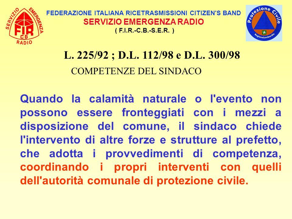 FEDERAZIONE ITALIANA RICETRASMISSIONI CITIZEN'S BAND SERVIZIO EMERGENZA RADIO ( F.I.R.-C.B.-S.E.R. ) L. 225/92 ; D.L. 112/98 e D.L. 300/98 COMPETENZE