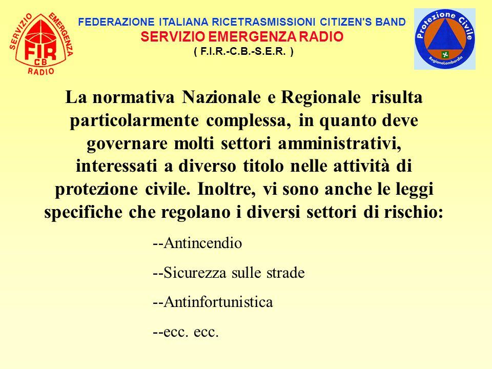 FEDERAZIONE ITALIANA RICETRASMISSIONI CITIZEN'S BAND SERVIZIO EMERGENZA RADIO ( F.I.R.-C.B.-S.E.R. ) La normativa Nazionale e Regionale risulta partic