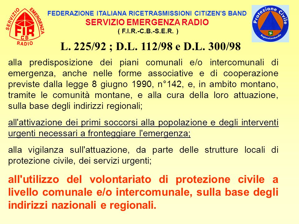 FEDERAZIONE ITALIANA RICETRASMISSIONI CITIZEN'S BAND SERVIZIO EMERGENZA RADIO ( F.I.R.-C.B.-S.E.R. ) L. 225/92 ; D.L. 112/98 e D.L. 300/98 alla predis