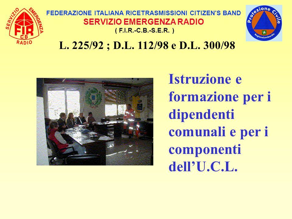 FEDERAZIONE ITALIANA RICETRASMISSIONI CITIZEN'S BAND SERVIZIO EMERGENZA RADIO ( F.I.R.-C.B.-S.E.R. ) L. 225/92 ; D.L. 112/98 e D.L. 300/98 Istruzione