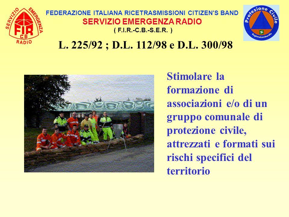 FEDERAZIONE ITALIANA RICETRASMISSIONI CITIZEN'S BAND SERVIZIO EMERGENZA RADIO ( F.I.R.-C.B.-S.E.R. ) L. 225/92 ; D.L. 112/98 e D.L. 300/98 Stimolare l