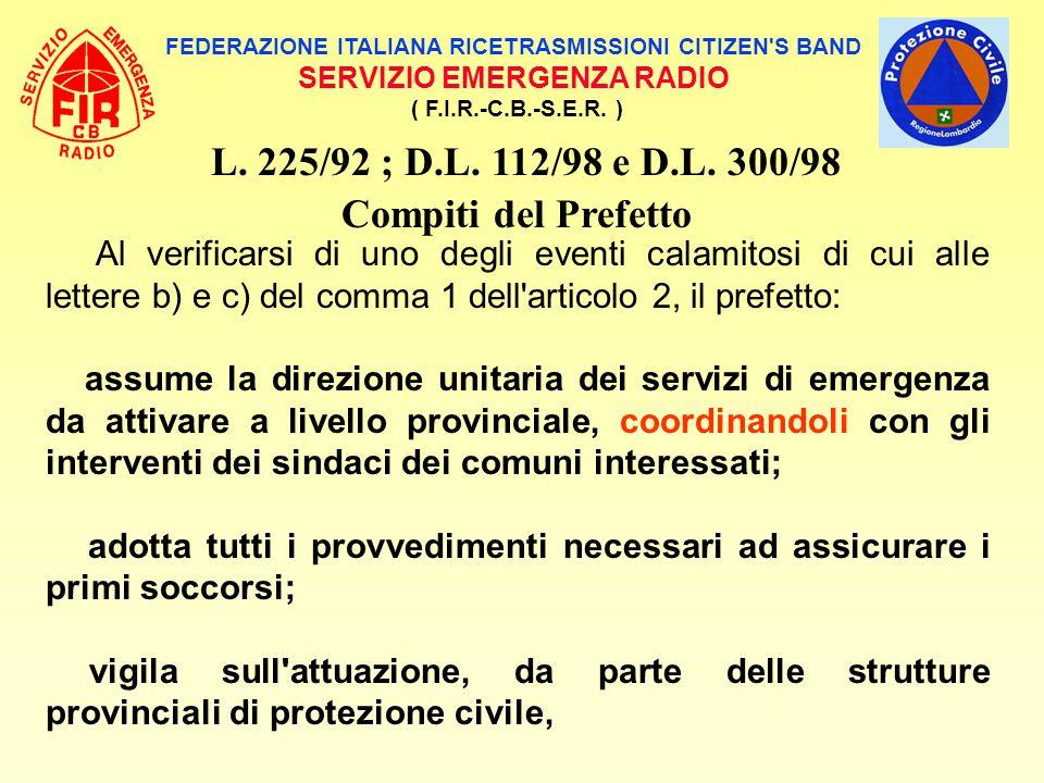 FEDERAZIONE ITALIANA RICETRASMISSIONI CITIZEN'S BAND SERVIZIO EMERGENZA RADIO ( F.I.R.-C.B.-S.E.R. ) L. 225/92 ; D.L. 112/98 e D.L. 300/98 Compiti del