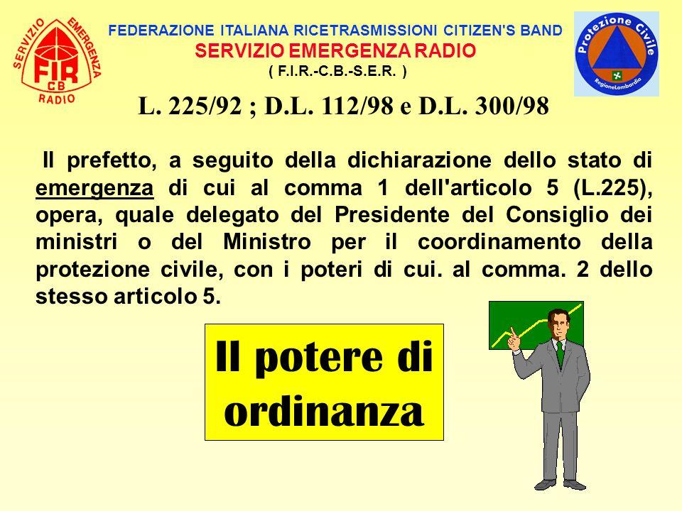 FEDERAZIONE ITALIANA RICETRASMISSIONI CITIZEN'S BAND SERVIZIO EMERGENZA RADIO ( F.I.R.-C.B.-S.E.R. ) L. 225/92 ; D.L. 112/98 e D.L. 300/98 Il prefetto