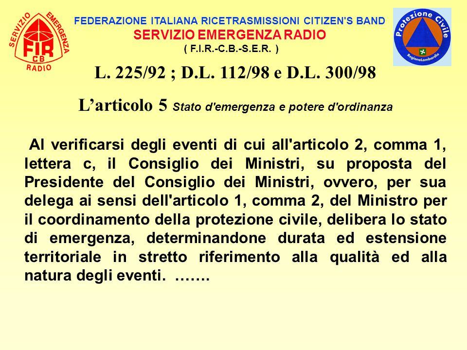 FEDERAZIONE ITALIANA RICETRASMISSIONI CITIZEN'S BAND SERVIZIO EMERGENZA RADIO ( F.I.R.-C.B.-S.E.R. ) L. 225/92 ; D.L. 112/98 e D.L. 300/98 L'articolo