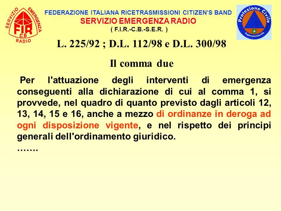 FEDERAZIONE ITALIANA RICETRASMISSIONI CITIZEN'S BAND SERVIZIO EMERGENZA RADIO ( F.I.R.-C.B.-S.E.R. ) L. 225/92 ; D.L. 112/98 e D.L. 300/98 Il comma du