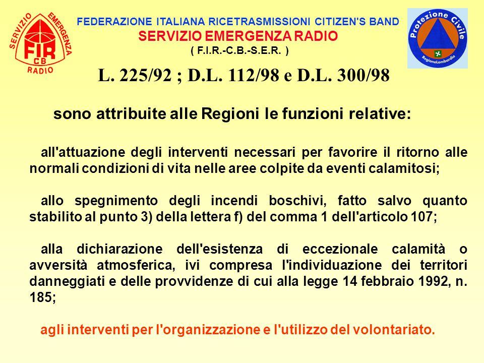FEDERAZIONE ITALIANA RICETRASMISSIONI CITIZEN'S BAND SERVIZIO EMERGENZA RADIO ( F.I.R.-C.B.-S.E.R. ) L. 225/92 ; D.L. 112/98 e D.L. 300/98 sono attrib