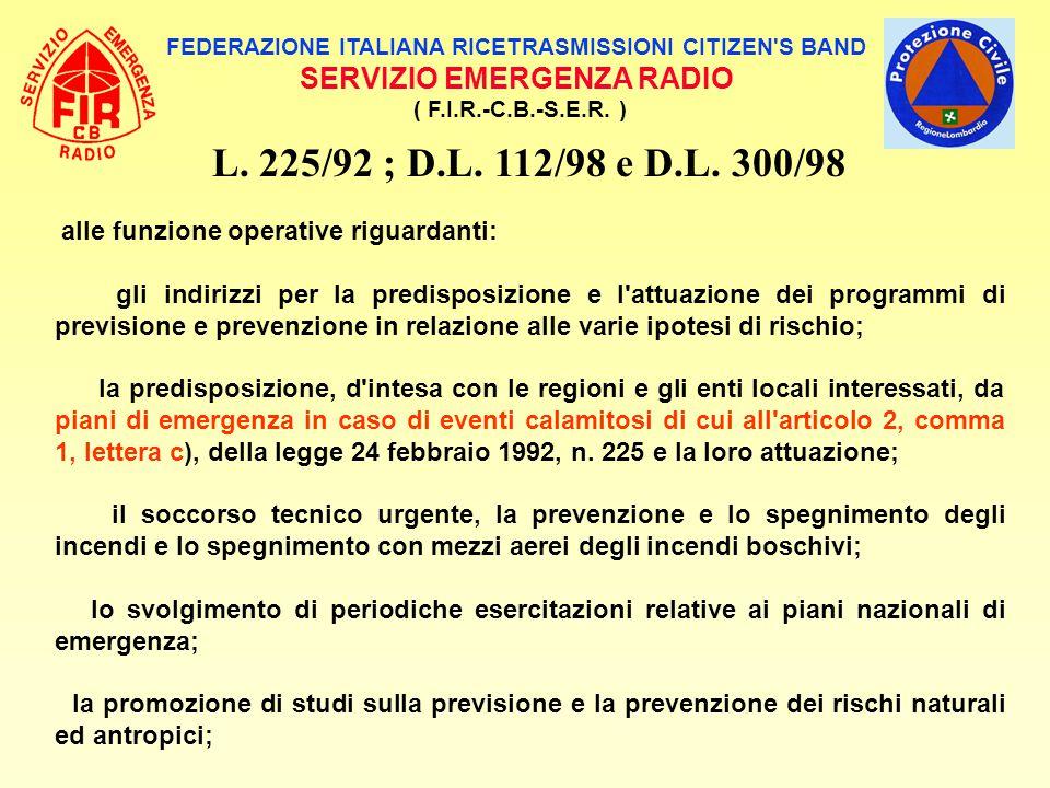 FEDERAZIONE ITALIANA RICETRASMISSIONI CITIZEN'S BAND SERVIZIO EMERGENZA RADIO ( F.I.R.-C.B.-S.E.R. ) L. 225/92 ; D.L. 112/98 e D.L. 300/98 alle funzio