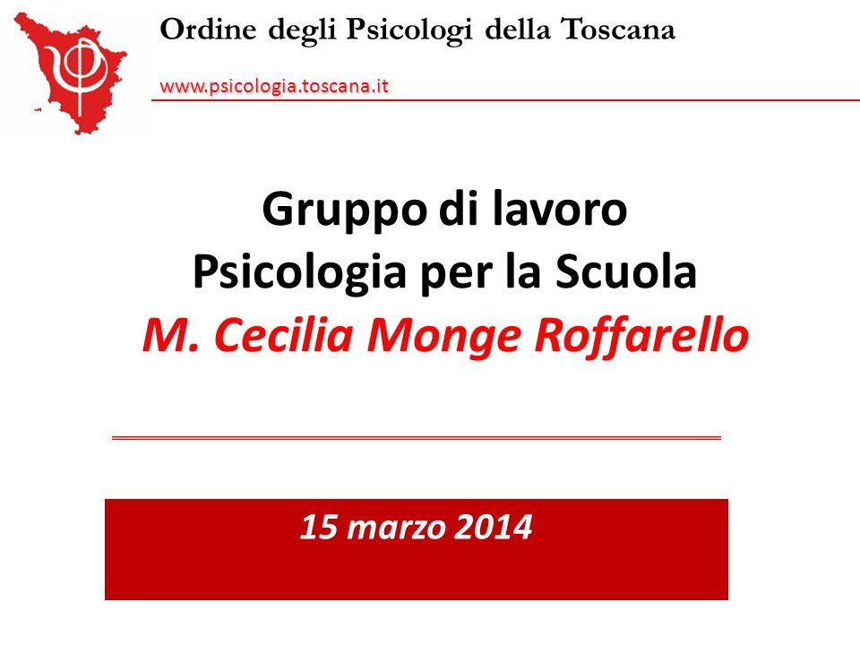 Gruppo di lavoro Psicologia per la Scuola M. Cecilia Monge Roffarello 15 marzo 2014 Ordine degli Psicologi della Toscanawww.psicologia.toscana.it