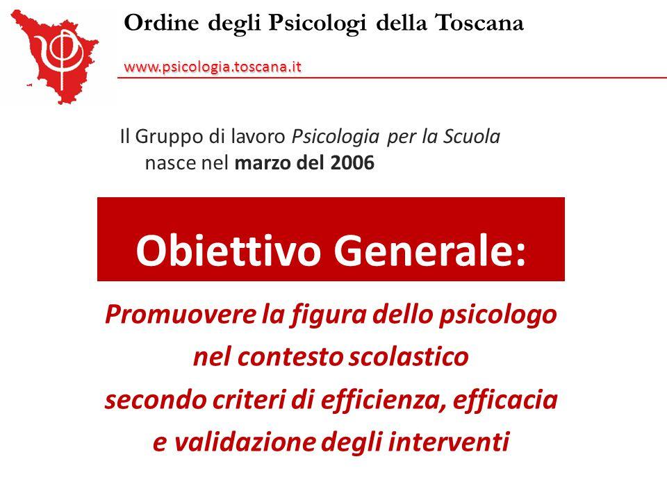 Ordine degli Psicologi della Toscanawww.psicologia.toscana.it Il Gruppo di lavoro Psicologia per la Scuola nasce nel marzo del 2006 Obiettivo Generale