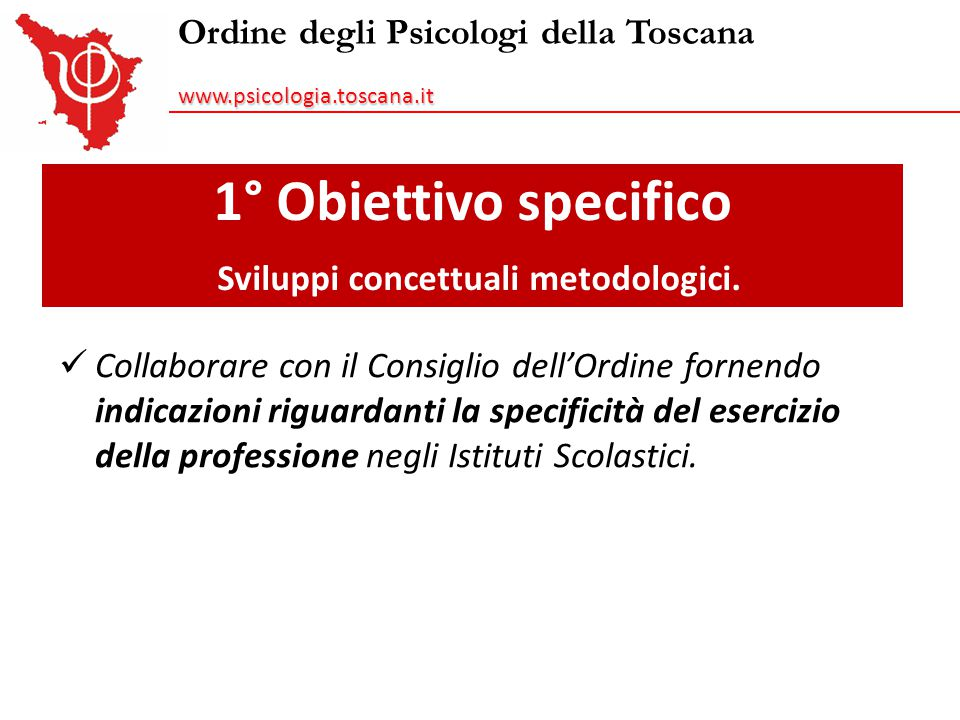 Ordine degli Psicologi della Toscanawww.psicologia.toscana.it 1° Obiettivo specifico Sviluppi concettuali metodologici. Collaborare con il Consiglio d