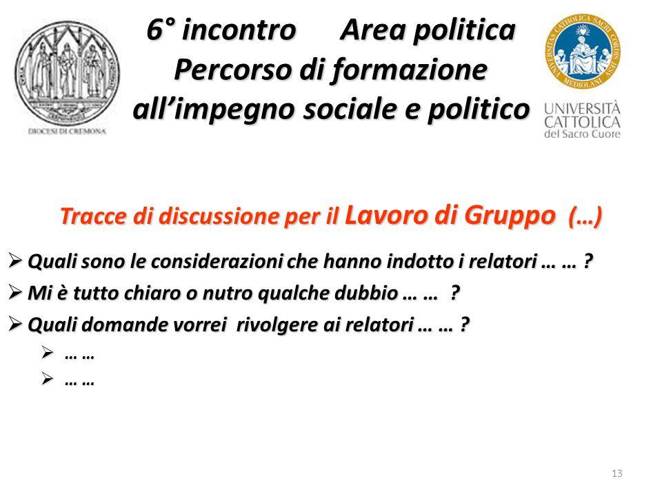 13 6° incontro Area politica Percorso di formazione all'impegno sociale e politico Tracce di discussione per il Lavoro di Gruppo (…)  Quali sono le considerazioni che hanno indotto i relatori … … .