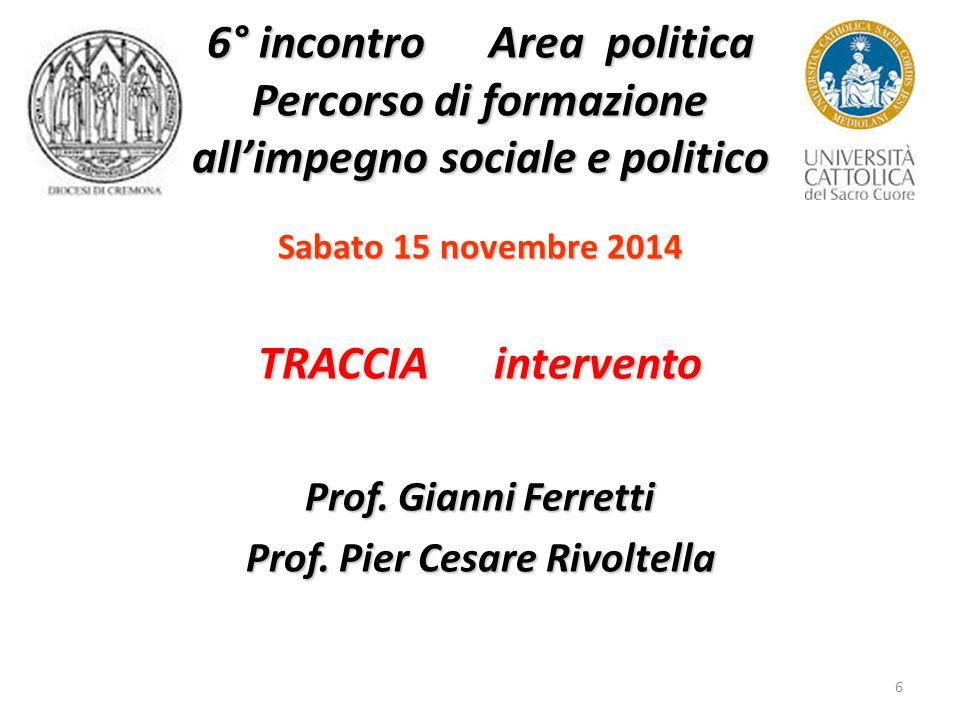 6 6° incontro Area politica Percorso di formazione all'impegno sociale e politico Sabato 15 novembre 2014 TRACCIA intervento Prof.