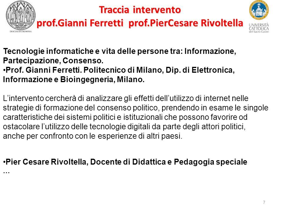 7 Traccia intervento prof.Gianni Ferretti prof.PierCesare Rivoltella Tecnologie informatiche e vita delle persone tra: Informazione, Partecipazione, Consenso.