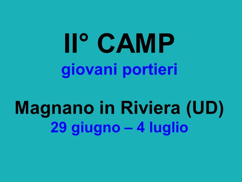 II° CAMP giovani portieri Magnano in Riviera (UD) 29 giugno – 4 luglio