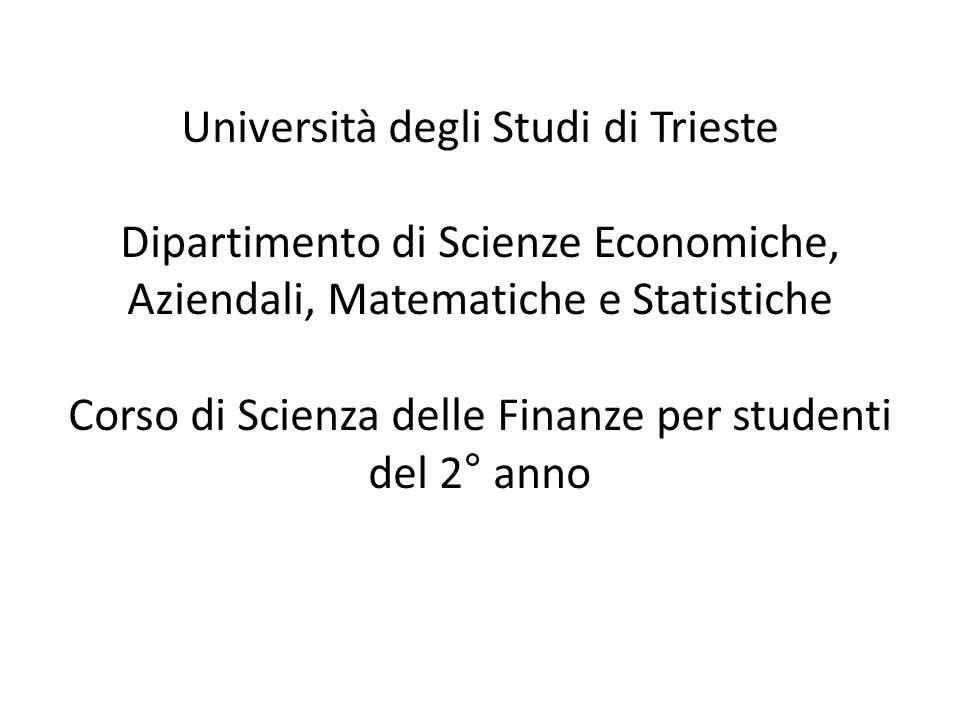 Università degli Studi di Trieste Dipartimento di Scienze Economiche, Aziendali, Matematiche e Statistiche Corso di Scienza delle Finanze per studenti