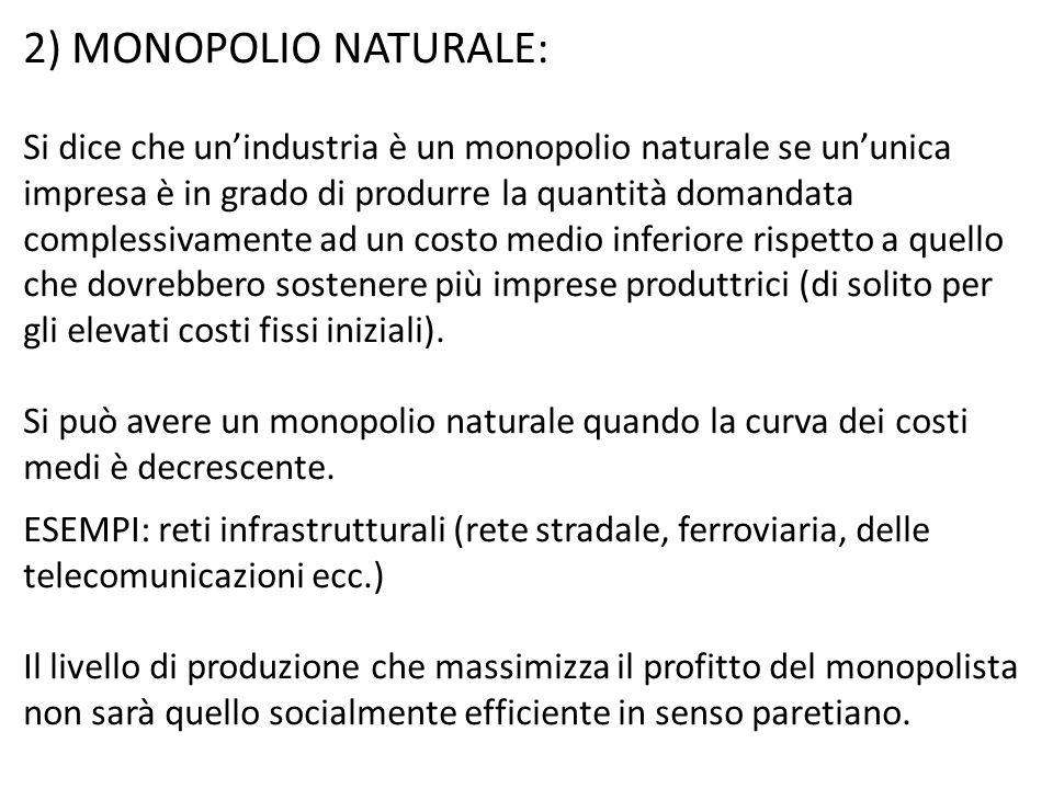 2) MONOPOLIO NATURALE: Si dice che un'industria è un monopolio naturale se un'unica impresa è in grado di produrre la quantità domandata complessivame