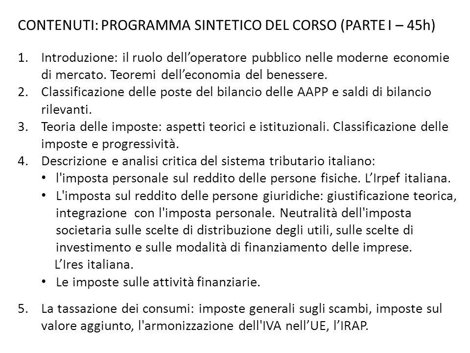 CONTENUTI: PROGRAMMA SINTETICO DEL CORSO (PARTE I – 45h) 1.Introduzione: il ruolo dell'operatore pubblico nelle moderne economie di mercato. Teoremi d
