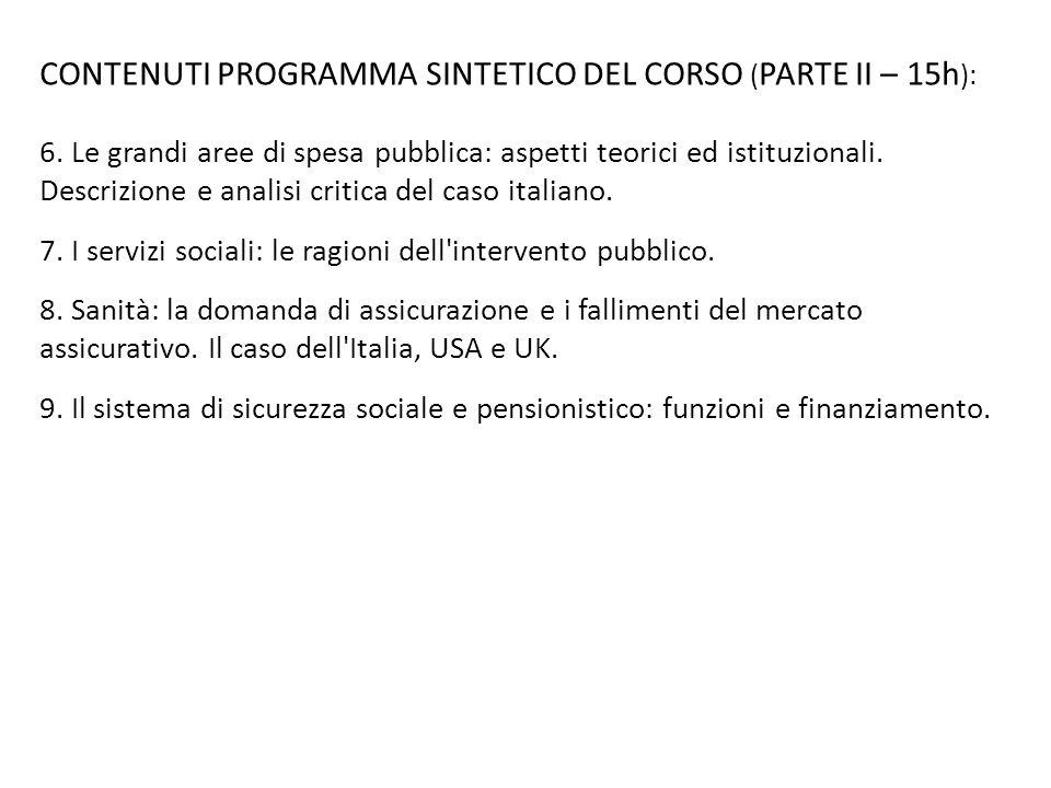CONTENUTI PROGRAMMA SINTETICO DEL CORSO ( PARTE II – 15h ): 6. Le grandi aree di spesa pubblica: aspetti teorici ed istituzionali. Descrizione e anali