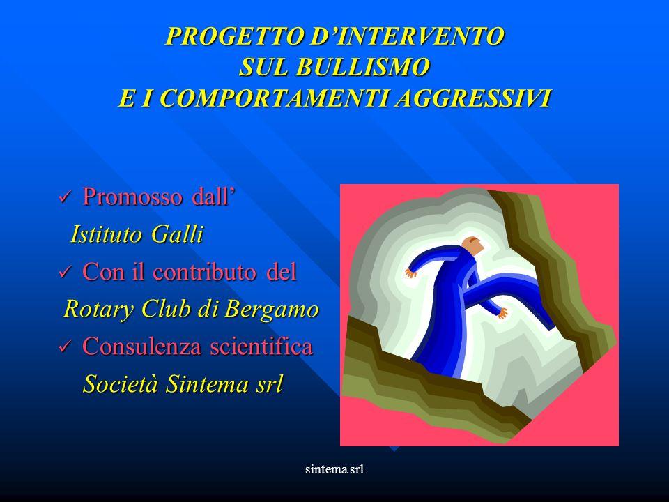 sintema srl PROGETTO D'INTERVENTO SUL BULLISMO E I COMPORTAMENTI AGGRESSIVI PROGETTO D'INTERVENTO SUL BULLISMO E I COMPORTAMENTI AGGRESSIVI Promosso d
