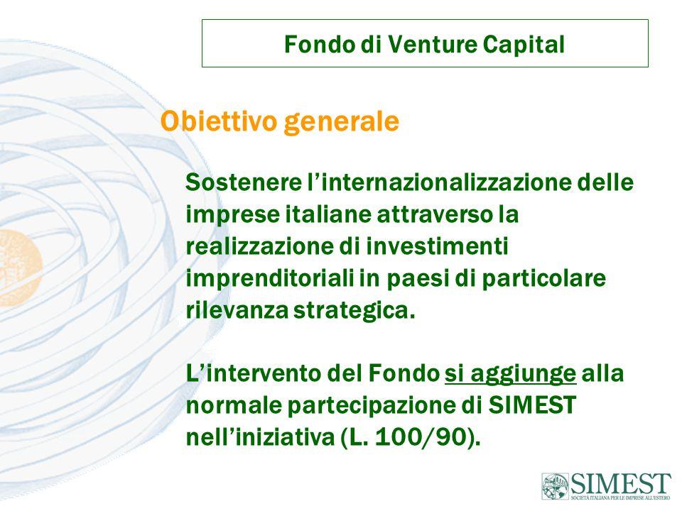 Fondo di Venture Capital Obiettivo generale Sostenere l'internazionalizzazione delle imprese italiane attraverso la realizzazione di investimenti imprenditoriali in paesi di particolare rilevanza strategica.