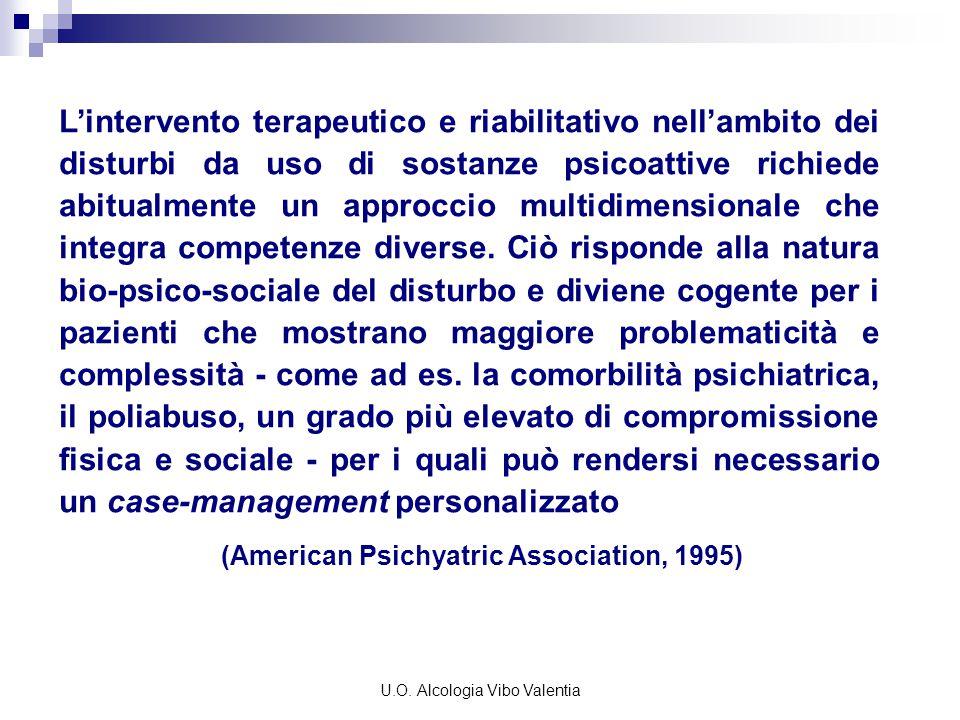 U.O. Alcologia Vibo Valentia L'intervento terapeutico e riabilitativo nell'ambito dei disturbi da uso di sostanze psicoattive richiede abitualmente un