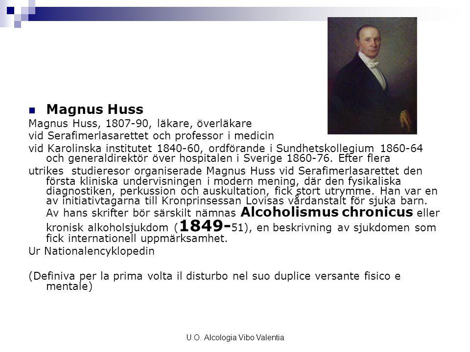 U.O. Alcologia Vibo Valentia Magnus Huss Magnus Huss, 1807-90, läkare, överläkare vid Serafimerlasarettet och professor i medicin vid Karolinska insti